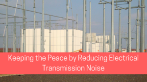 keeping the peace by reducing electrical transmission noise
