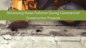 Minimize noise pollution during commercial construction projects